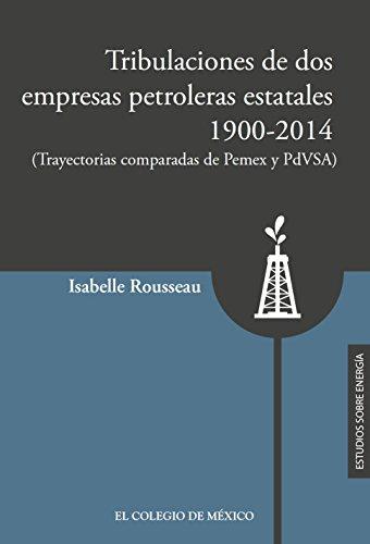 Tribulaciones de dos empresas petroleras estatales, 1900-2017. (Trayectorias comparadas de Pemex y PsVSA)