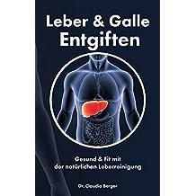 Leber & Galle Entgiften - Gesund & Fit mit der natürlichen Leberreinigung