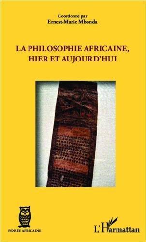 La philosophie africaine, hier et aujourd'hui de MBONDA ERNEST MARIE (18 fvrier 2013) Broch