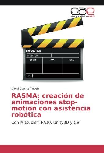 RASMA: creación de animaciones stop-motion con asistencia robótica: Con Mitsubishi PA10, Unity3D y C#