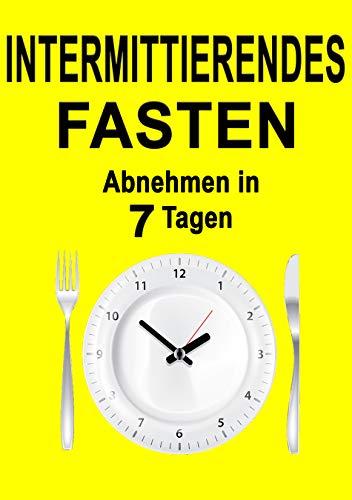 Intermittierendes Fasten: Abnehmen in 7 Tagen -