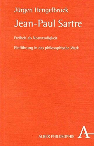 Jean-Paul Sartre: Freiheit als Notwendigkeit. Einführung in das philosophische Werk. (Alber-Reihe Philosophie)