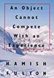 Hamish Fulton: An Object Cannot Compete with an Experience (Art Catalogue) by Hamish Fulton (1-Jan-1999) Paperback