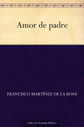 Amor de padre por Francisco Martínez de la Rosa