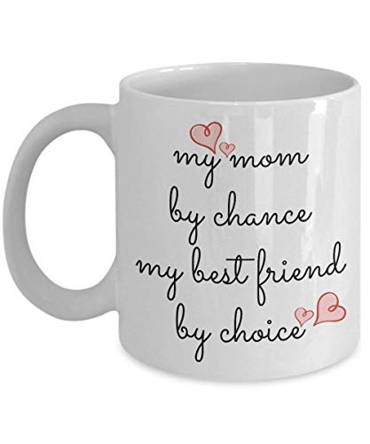 N/A Coffee Mug for Mom from Daughter - My Mom by Chance My Best Friend by Choice - 11 oz Cup - Great Sentimental Gifts for Mother's Day Birthday Valentine