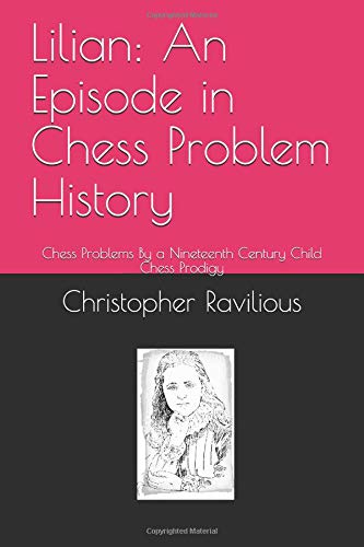 Lilian: An Episode in Chess Problem History: Chess Problems By A Nineteenth Century Child Chess Prodigy