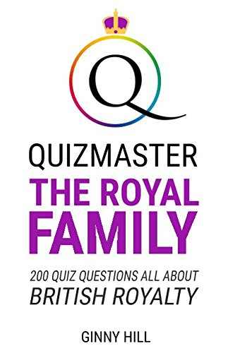 Quizmaster The Royal Family: Quiz Questions All About British Royalty por Ginny Hill