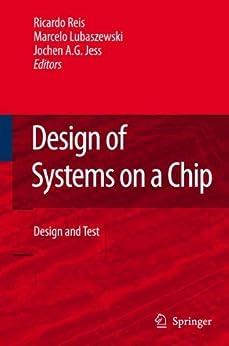 Design of Systems on a Chip: Design and Test de [Reis, Ricardo, Soares Lubaszewski, Marcelo, Jess, Jochen A.G.]