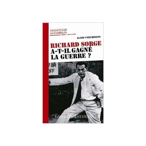 Richard Sorge a-t-il gagné la guerre ? de Alain-Yves Berger ( 10 mai 2012 )