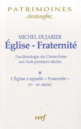 Eglise-Fraternité : L'ecclésiologie du Christ-Frère aux huit premiers siècles Tome 1, L'Eglise s'appelle Fraternité (Ier-IIIe siècle)