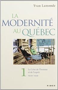 La modernité au Québec, tome 1 : La crise de l'homme et de l'esprit 1929 - 1939 par Yvan Lamonde