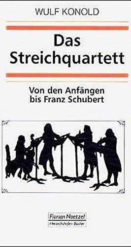 Das Streichquartett: Gattungsgeschichte - Aufführungsgeschichte - Sozialgeschichte von den Anfängen bis Franz Schubert (Taschenbücher zur Musikwissenschaft)