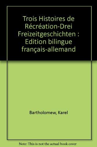 Trois Histoires de Récréation-Drei Freizeitgeschichten : Edition bilingue français-allemand par Karel Bartholomew