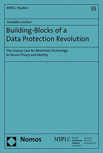 La Protection (Building-Blocks of a Data Protection Revolution: The Uneasy Case for Blockchain Technology to Secure Privacy and Identity (Munich Intellectual Property Law Center, Band 35))