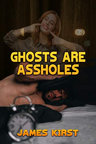 Ghosts are Assholes (English Edition)
