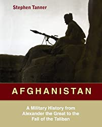 Afghanistan: A Military History from Alexander the Great to the Fall of the Taliban by Stephen Tanner (2002-08-06)