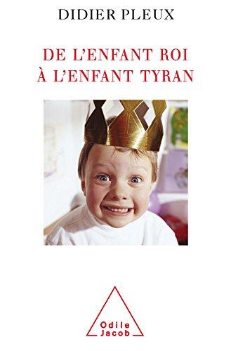 De l'enfant roi à l'enfant tyran (PSYCHOLOGIE) par Didier Pleux