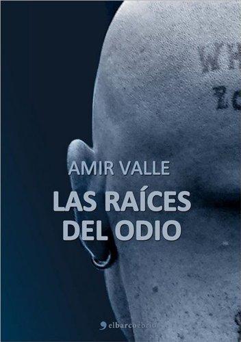 Las raíces del odio por Amir Valle