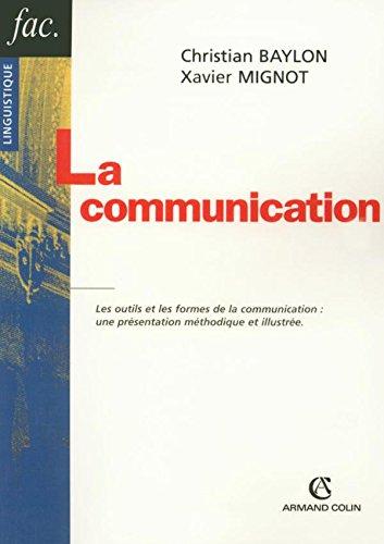 La communication - Les outils et les formes de la communication : une présentation méthodique et ill: Les outils et les formes de la communication : une présentation méthodique et illustrée