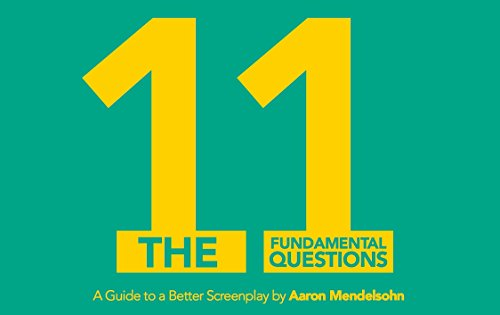 The 11 Fundamental Questions: A Guide to a Better Screenplay (English Edition) por Aaron Mendelsohn