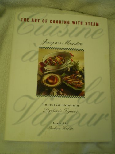 Cuisine a la Vapeur: The Art of Cooking With Steam by Jacques Maniere (1995) Hardcover