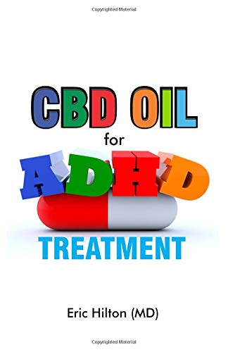 CBD OIL FOR ADHD TREATMENT: All you need to know about using cbd oil for ADHD. Dosage, use, side effects. The Ultimate Guide for overcoming ADHD