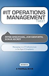 # IT OPERATIONS MANAGEMENT tweet Book01: Managing Your IT Infrastructure in the Age of Complexity (English Edition)