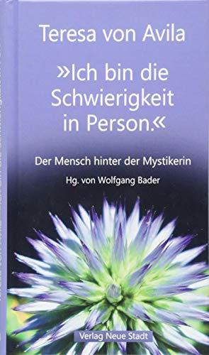 """""""Ich bin die Schwierigkeit in Person."""": Der Mensch hinter der Mystikerin (Spiritualität)"""