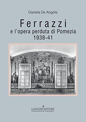 Ferrazzi e l'opera perduta di Pomezia 1938-41. Ediz. illustrata (Arti visive, architettura e urbanistica) por Daniela De Angelis
