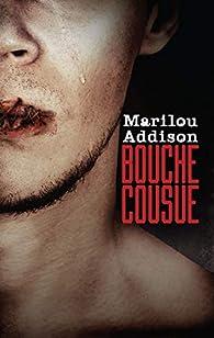 Bouche cousue par Marilou Addison