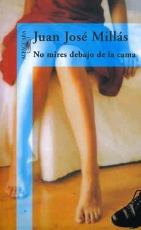 No Mires Debajo de La Cama by Juan Jose Millas (1999-08-06)