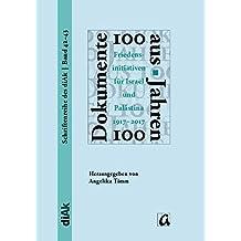 100 Dokumente aus 100 Jahren: Teilungspläne, Regelungsoptionen und Friedensinitiativen im israelisch-palästinensischen Konflikt (1917 - 2017) ... | Palästina | Deutschland - zusammen denken)