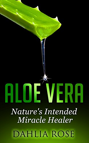 Aloe Vera: Nature's Intended Miracle Healer (Uses of Aloe Vera, Aloe Vera for Hair, Aloe Vera Cleanse) (English Edition)