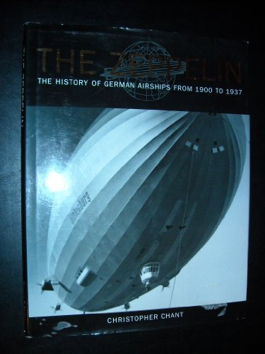 THE ZEPPELIN: The History of German Airships from 1900 to 1937