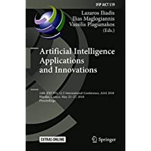 Artificial Intelligence Applications and Innovations: 14th IFIP WG 12.5 International Conference, AIAI 2018, Rhodes, Greece, May 25–27, 2018. in Information and Communication Technology