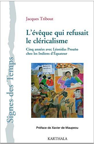 L'Evêque qui refusait le cléricalisme : Cinq années avec Léonidas Proano chez les indiens d'équateur par Collectif