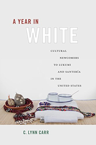 A Year in White: Cultural Newcomers to Lukumi and Santería in the United States (English Edition) por C. Lynn Carr