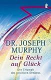 Dein Recht auf Glück: Der Triumph des Positiven Denkens - Joseph Murphy
