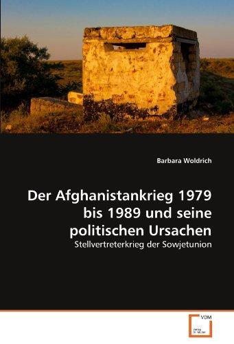 Der Afghanistankrieg 1979 bis 1989 und seine politischen Ursachen: Stellvertreterkrieg der Sowjetunion
