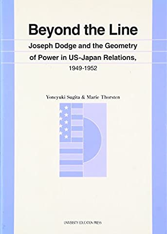 Beyond the Line―Joseph Dodge and the Geometry of Power in US‐Japan Relations,1949‐1952