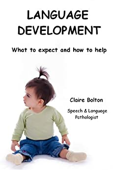 Language Development: What to expect and how to help by [Bolton, Claire]