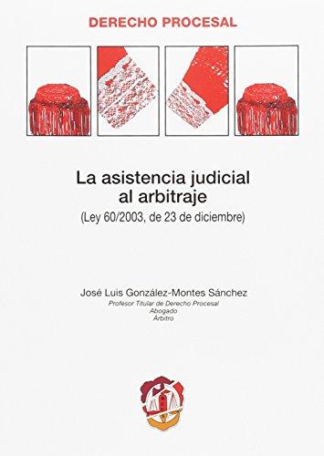 La asistencia judicial al arbitraje: Ley 60/2003 de 23 de diciembre (Derecho procesal)