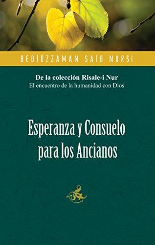 Esperanza y Consuelo Para los Ancianos / Hope and Comfort for the Elderly por Bediuzzaman Said Nursi