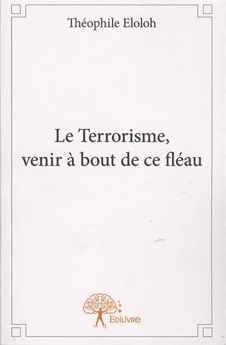 Le Terrorisme, venir à bout de ce fléau
