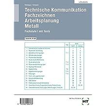 """Technische Kommunikation - Fachstufe I: Lösungen zu HT 525 Technische Kommunikation Fachstufe I mit Tests - Fachzeichnen - Arbeitsplanung Metall"""""""