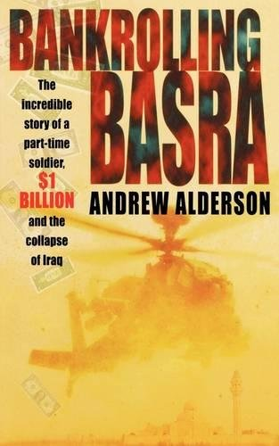 Bankrolling Basra: The Incredible Story of a Part-time Soldier, $1 Billion and the Collapse of Iraq por Andrew Alderson