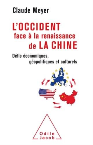 L'Occident face à la renaissance de la Chine par Claude Meyer
