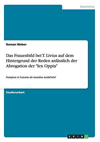 Das Frauenbild bei T. Livius auf dem Hintergrund der Reden anlässlich der Abrogation der lex Oppia: Sumptus et luxuria als mundus muliebris?
