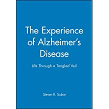 The Experience of Alzheimer's Disease: Life Through a Tangled Veil