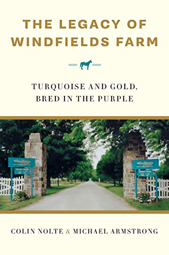 The Legacy of Windfields Farm: Turquoise and Gold, Bred in the Purple -